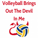 Volleyball brings out the devil in me